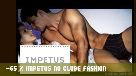 Saldos no Clube Fashion, Impetus com descontos até 65%